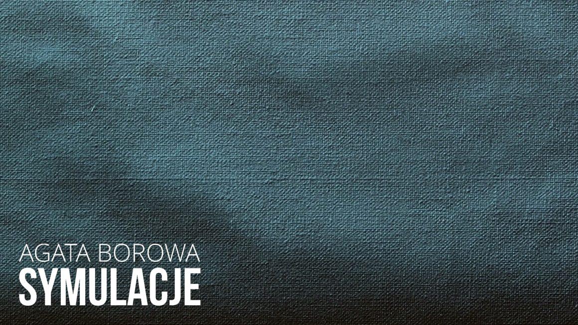 Agata Borowa – SYMULACJE