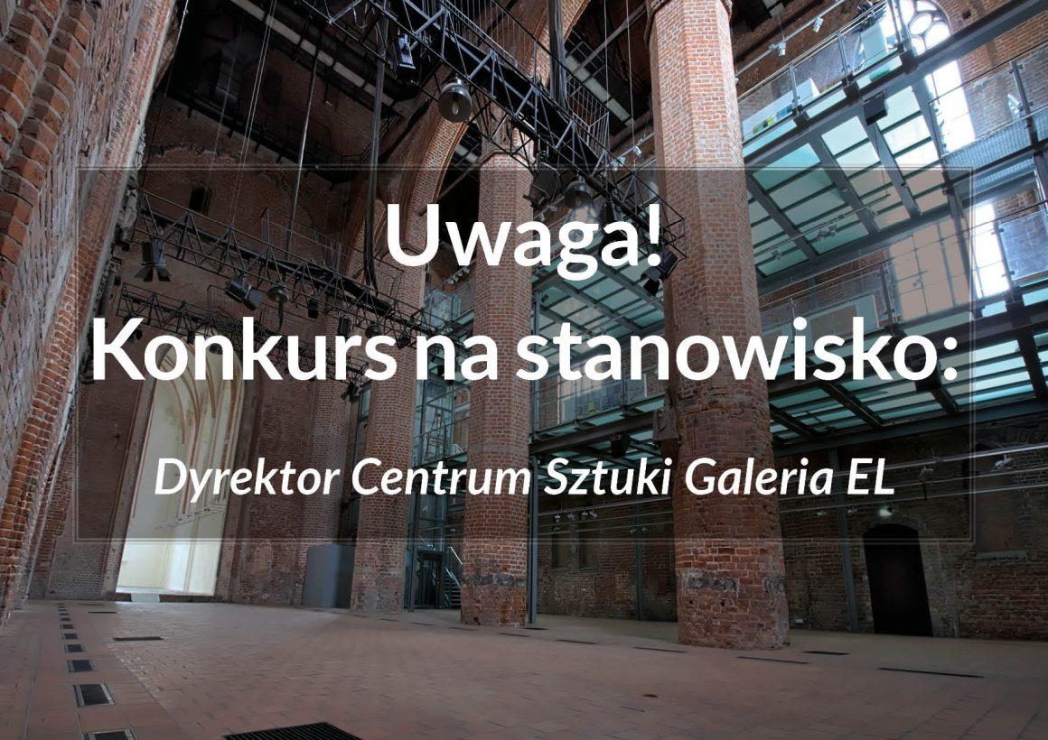 Konkurs na stanowisko Dyrektora Centrum Sztuki Galeria EL