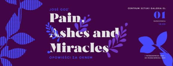 José Goz | PAM: Pain, Ashes and Miracles. Opowieści za oknem.